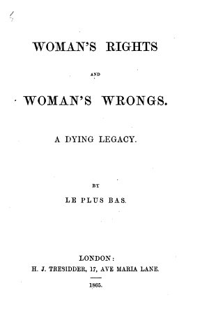 Woman s rights and woman s wrongs  a dying legacy