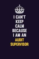 I Can't Keep Calm Because I Am an Audit Supervisor