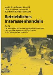 Betriebliches Interessenhandeln: Band 2 Zur politischen Kultur der Austauschbeziehungen zwischen Management und Betriebsrat in der ostdeutschen Industrie