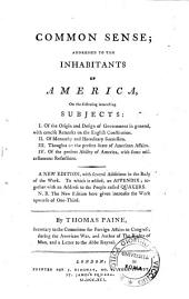 Common Sense; Addressed to the Inhabitants of America, on the Following Interesting Subjects: ... By Thomas Paine, ...