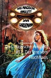 Das magische Amulett #17: Der Irre vom Hochhaus: Romantic Thriller