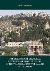 The interpretation theological. liturgical of the desert, of the villages and of the valleys in the Gospel