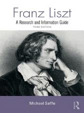 Franz Liszt: A Research and Information Guide, Edition 2