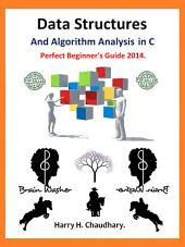 Data Structures and Algorithm Analysis in C :: Perfect Beginner's Guide 2014.
