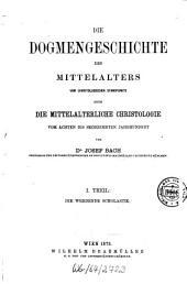 Die Dogmengeschichte des Mittelalters vom christologischen Standpunkte oder die mittelalterliche Christologie vom achten bis sechzehnten Jahrhundert. 1. Die werdende Scholastik