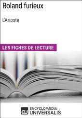 Roland furieux de L'Arioste: Les Fiches de lecture d'Universalis