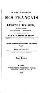 De l'etablissement des français dans la régence d'Alger, et des moyens d'en assurer la prospérité: suivi de pièces justificatives, Volume1