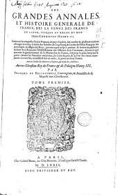 Les grandes annales & histoire generale de France: des la venue des Francs en Gaule, jusques au regne du roy ... Henry III.