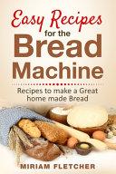 Easy Recipes for the Bread Machine PDF