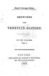 Sketches from Venetian History: Volume 1