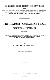An English-Welsh Pronouncing Dictionary with Preliminary Observations on the Elementary Sounds of the English Language, a Copious Vocabulary of the Roots of English Words, and a List of Scripture Proper Names: Geiriadur Cynaniaethol Seisoneg a Chymraeg ...