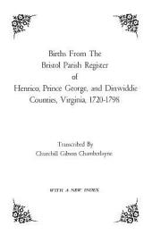 Births from the Bristol Parish Register of Henrico, Prince George, and Dinwiddie Counties, Virginia, 1720-1798