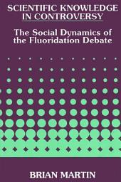 Scientific Knowledge in Controversy: The Social Dynamics of the Fluoridation Debate