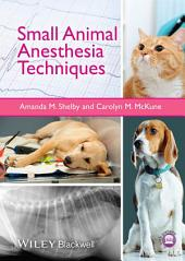 Small Animal Anesthesia Techniques