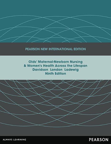 Olds' Maternal-Newborn Nursing & Women's Health Across the Lifespan: Pearson New International Edition