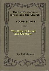 The Hope of Israel and Creation: The Lord's Coming, Israel, and the Church Volume 2