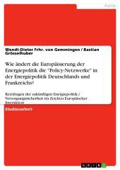 """Wie ändert die Europäisierung der Energiepolitik die """"Policy-Netzwerke"""" in der Energiepolitik Deutschlands und Frankreichs?: Kernfragen der zukünftigen Energiepolitik / Versorgungssicherheit im Zeichen Europäischer Interaktion"""