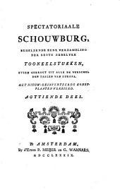 Spectatoriaale schouwburg, behelzende eene verzameling der beste zedelijke tooneelstukken, byeen gebragt uit alle de verscheide taalen van Europa: Volume 18