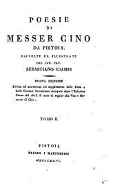 Vita e memorie di Messer Cino da Pistoia. Tomo 1[-2]: Poesie di Messer Cino da Pistoia raccolte ed illustrate dal can. cav. Sebastiano Ciampi. 2
