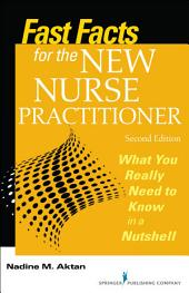 Fast Facts for the New Nurse Practitioner, Second Edition: What You Really Need to Know in a Nutshell, Edition 2