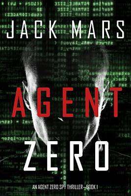 Agent Zero  An Agent Zero Spy Thriller   Book  1