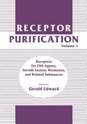 Receptor Purification: Volume 1 Receptors for CNS Agents, Growth Factors, Hormones, and Related Substances