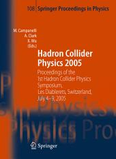 Hadron Collider Physics 2005: Proceedings of the 1st Hadron Collider Physics Symposium, Les Diablerets, Switzerland, July 4-9, 2005