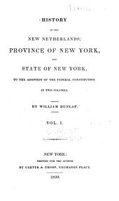 History of the New Netherlands, Province of New York, and State of New York: To the Adoption of the Federal Constitution, Volume 1