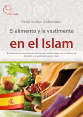 EL alimento y la vestimenta en el Islam: Explicación de las distintas situaciones relacionadas con la bebida, el alimento y la vestimenta en el Islam