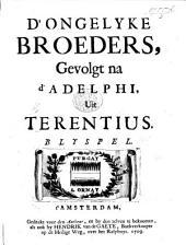 D'Ongelyke Broeders gevolgt na d'Adelphi uit Terentius. Blyspel. [In three acts and in verse. By H. van Halmael.]