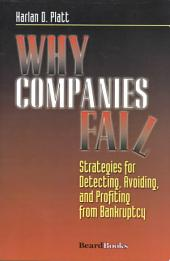 Why Companies Fail: Strategies for Detecting, Avoiding, and Profiting from Bankruptcy