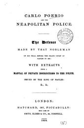 Carlo Poerio and the Neapolitan Police: The Defence Made by that Nobleman on His Trial Before the Grand Court of Naples in 1851, with Extracts from a Manual of Private Instructions to the Police, Issued by the King of Naples, Volume 15