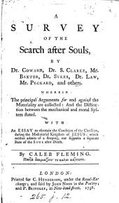 A survey of the search after souls, by dr. Coward, dr. S. Clarke, mr. Baxter, dr. Sykes, dr. Law, mr. Peckard and others