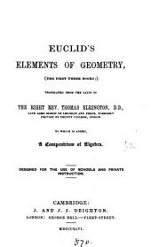 Euclid's Elements of geometry, the first three books (the fourth, fifth, and sixth books) tr. from the Lat. To which is added, A compendium of algebra (A compendium of trigonometry).
