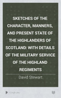 Sketches of the Character  Manners  and Present State of the Highlanders of Scotland PDF