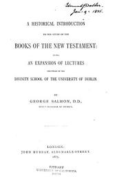 A Historical Introduction to the Study of the Books of the New Testament: Being an Expansion of Lectures Delivered in the Divinity School of the University of Dublin