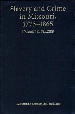 Slavery and Crime in Missouri  1773 1865