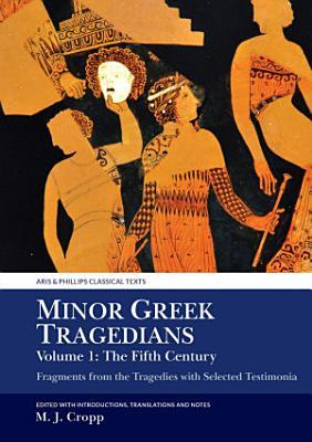 Minor Greek Tragedians  Volume 1  the Fifth Century