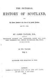 The pictorial history of Scotland: from the Roman invasion to the close of the Jacobite rebellion. A, Volume 1