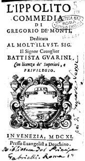 L'Ippolito commedia di Gregorio de' Monti. Dedicata al ... signor cauaglier Battista Guarini