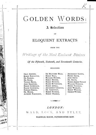 Golden Words  a selection of eloquent extracts from the writings of the most eminent divines of the fifteenth  sixteenth  and seventeenth centuries  etc PDF