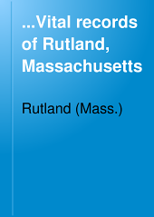 ...Vital Records of Rutland, Massachusetts: To the End of the Year 1849