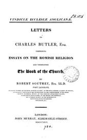 Vindiciæ Ecclesiæ Anglicanæ. Letters to C. Butler [occasioned by The book of the Roman-Catholic Church], comprising essays on the Romish religion and vindicating The book of the Church