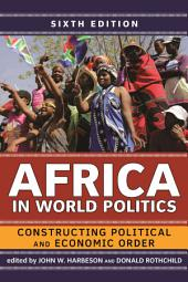 Africa in World Politics: Constructing Political and Economic Order, Edition 6