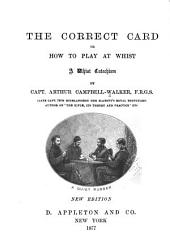 The Correct Card, Or, how to Play at Whist: A Whist Catechism