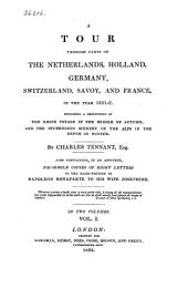 A Tour Through Parts of the Netherlands, Holland, Germany, Switzerland, Savoy, and France, in the Year 1821-2: Including a Description of the Rhine Voyage in the Middle of Autumn, and the Stupendous Scenery of the Alps in the Depth of Winter. Also Containing, in an Appendix, Fac-simile Copies of Eight Letters in the Hand-writing of Napoleon Bonaparte to His Wife Josephine, Volume 1