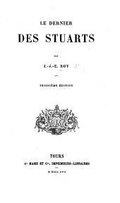 Le Dernier des Stuarts. ... Troisième édition