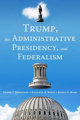 Trump  the Administrative Presidency  and Federalism