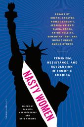 Nasty Women:Feminism, Resistance, and Revolution in Trump's America
