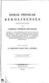 Horae physicae Berolinenses collectae ex symbolis virorum doctorum H. Linkii, C. Asm. Rudolphi et W. Fr. Klugii ... Edi curavit dr. Christianus Godof. Nees ab Esenbeck. Cum tabulis aeneis 27